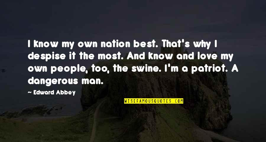 Love Best Man Quotes By Edward Abbey: I know my own nation best. That's why