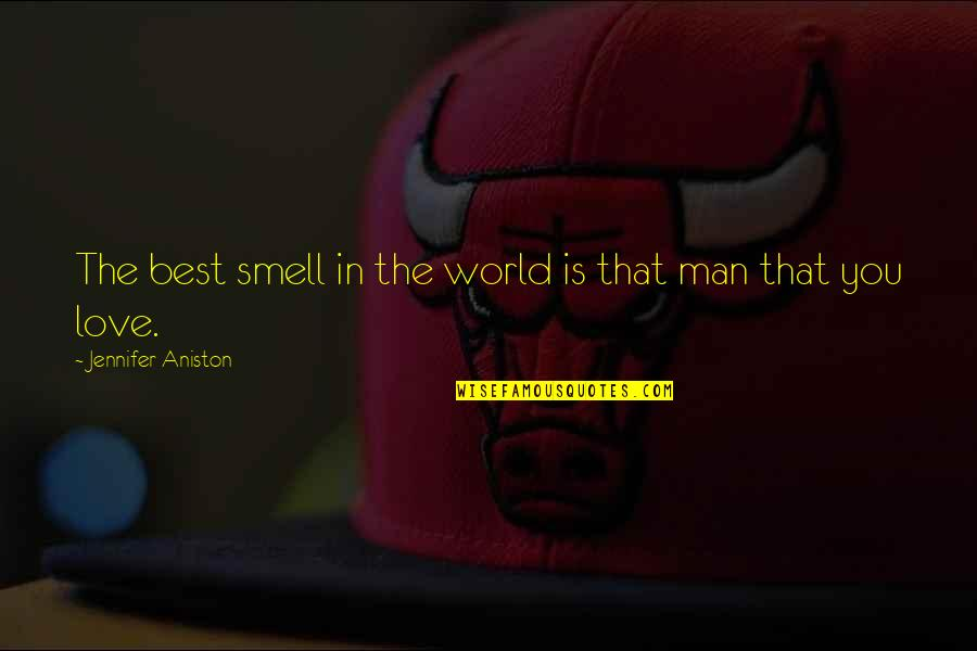Love Best Man Quotes By Jennifer Aniston: The best smell in the world is that