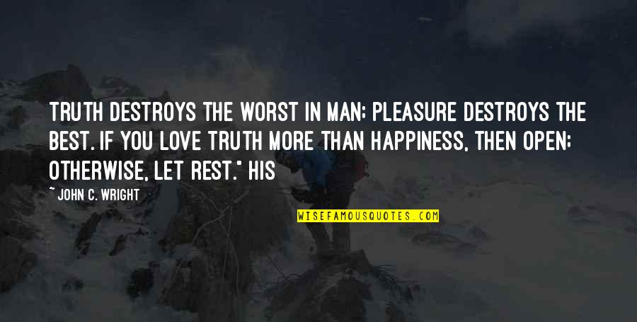 Love Best Man Quotes By John C. Wright: Truth destroys the worst in man; pleasure destroys