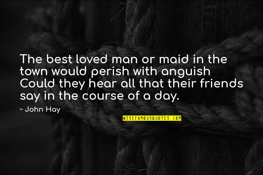 Love Best Man Quotes By John Hay: The best loved man or maid in the