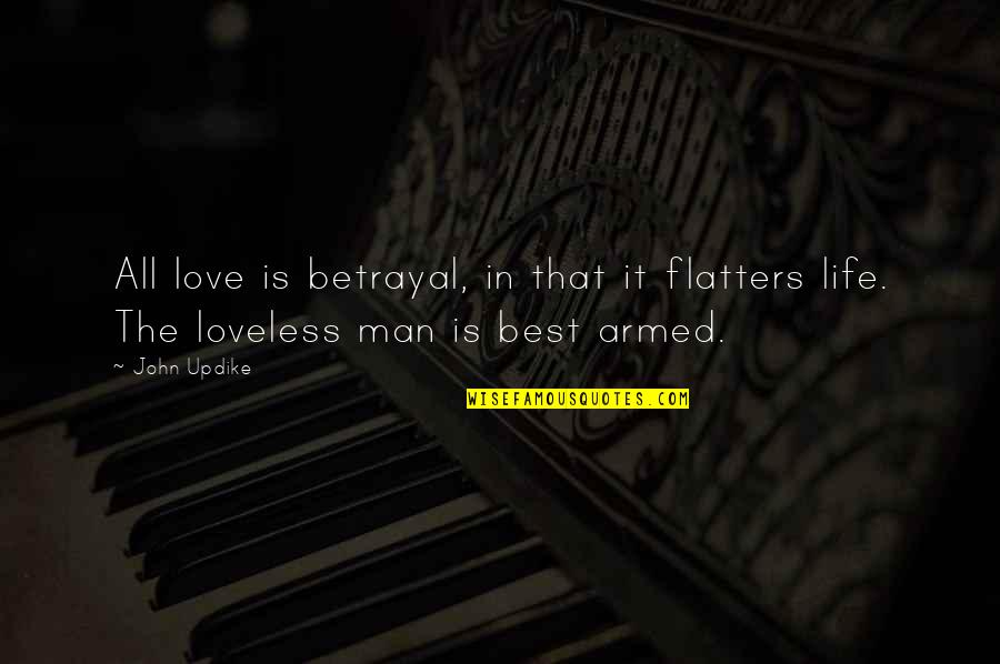 Love Best Man Quotes By John Updike: All love is betrayal, in that it flatters