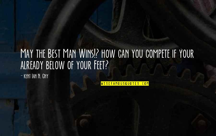 Love Best Man Quotes By Kent Ian N. Cny: May the Best Man Wins!? how can you