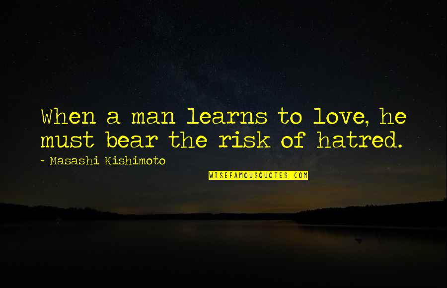 Love Best Man Quotes By Masashi Kishimoto: When a man learns to love, he must