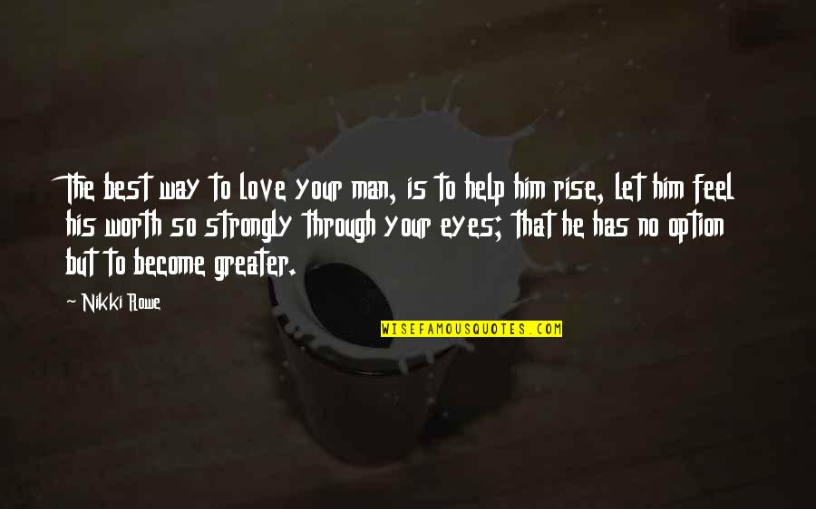 Love Best Man Quotes By Nikki Rowe: The best way to love your man, is
