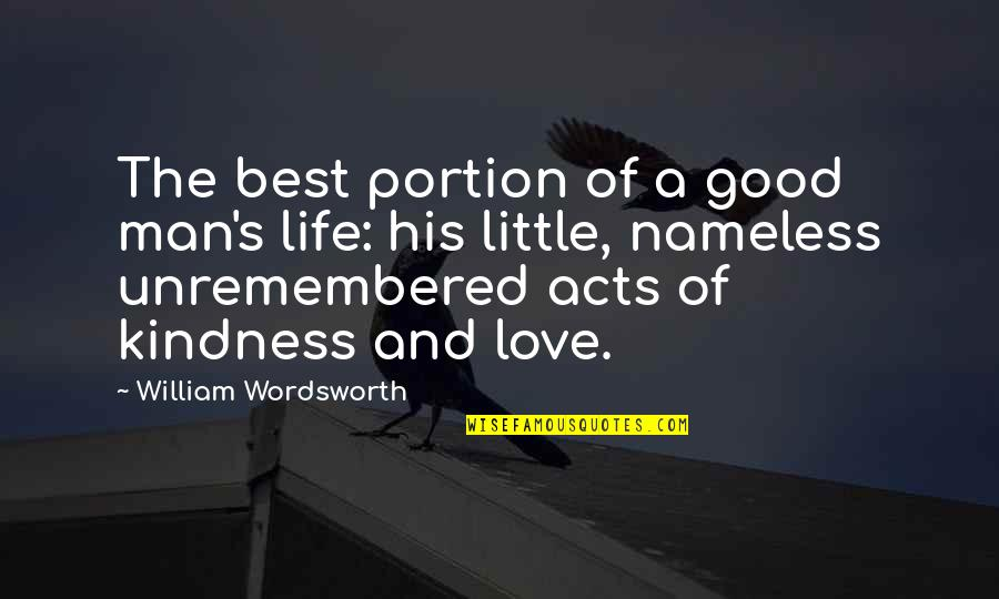Love Best Man Quotes By William Wordsworth: The best portion of a good man's life: