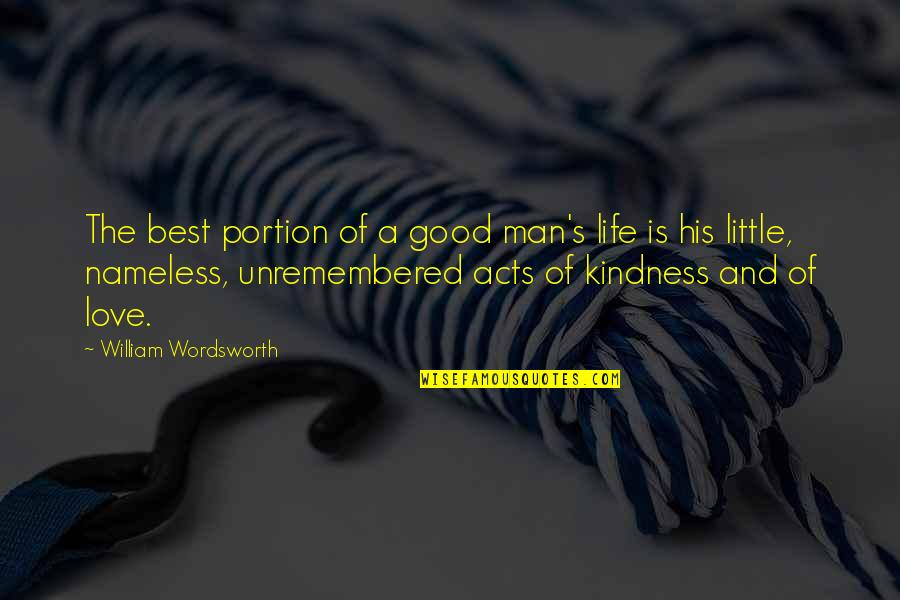 Love Best Man Quotes By William Wordsworth: The best portion of a good man's life