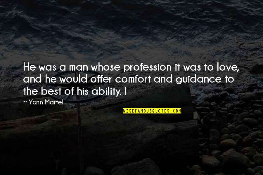 Love Best Man Quotes By Yann Martel: He was a man whose profession it was