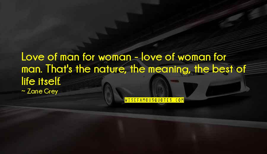 Love Best Man Quotes By Zane Grey: Love of man for woman - love of