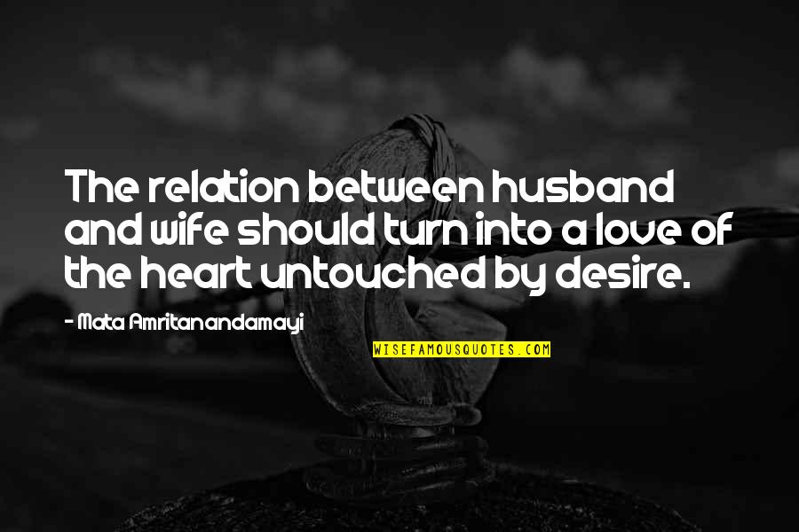 Love Between A Husband And Wife Quotes By Mata Amritanandamayi: The relation between husband and wife should turn