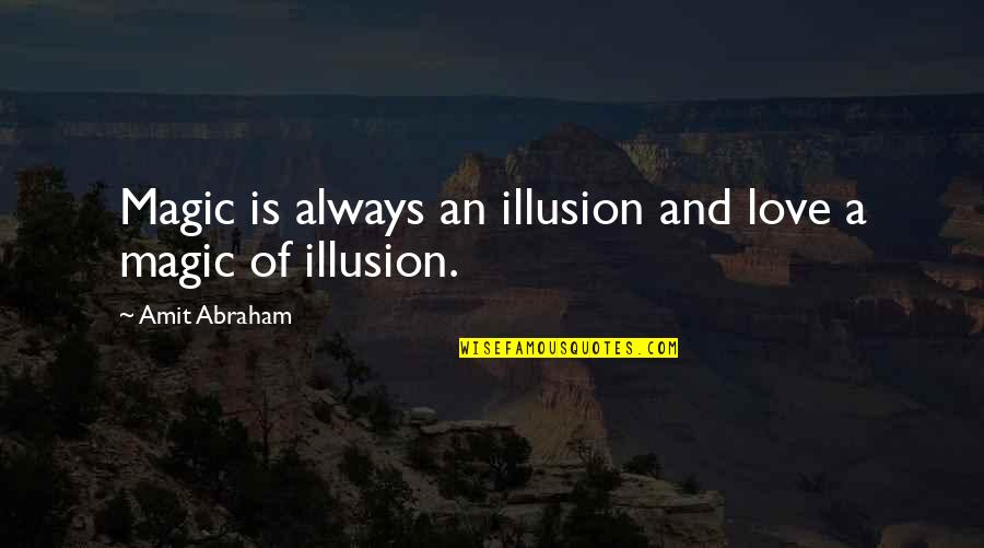 Love Beyond The Grave Quotes By Amit Abraham: Magic is always an illusion and love a