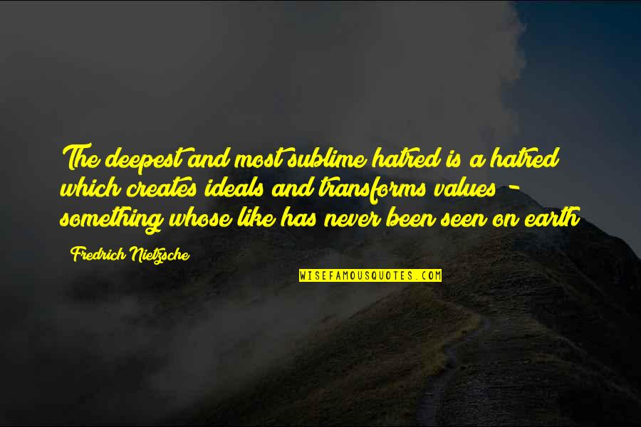 Love Beyond The Grave Quotes By Fredrich Nietzsche: The deepest and most sublime hatred is a