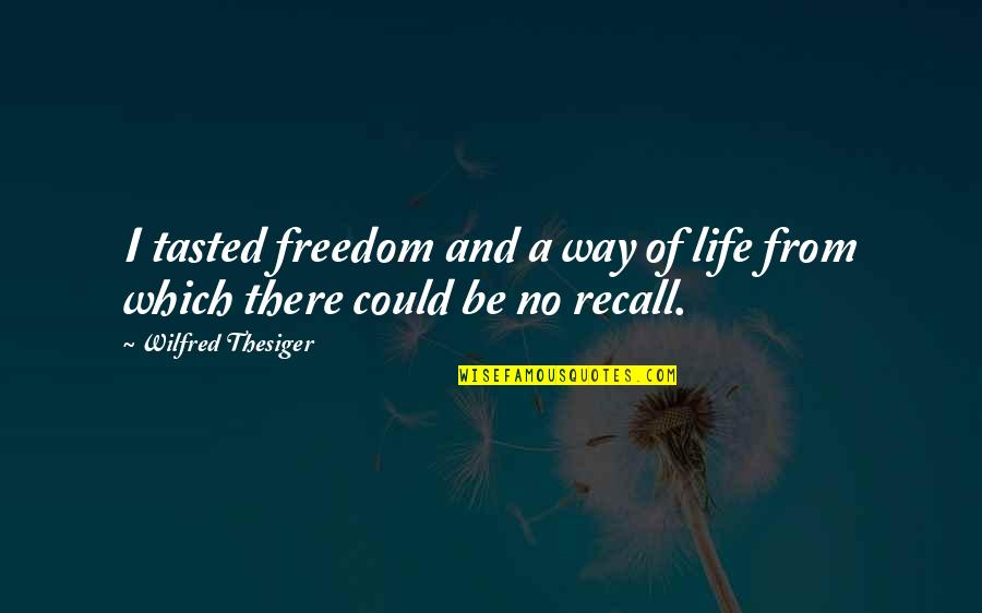 Love Beyond The Grave Quotes By Wilfred Thesiger: I tasted freedom and a way of life
