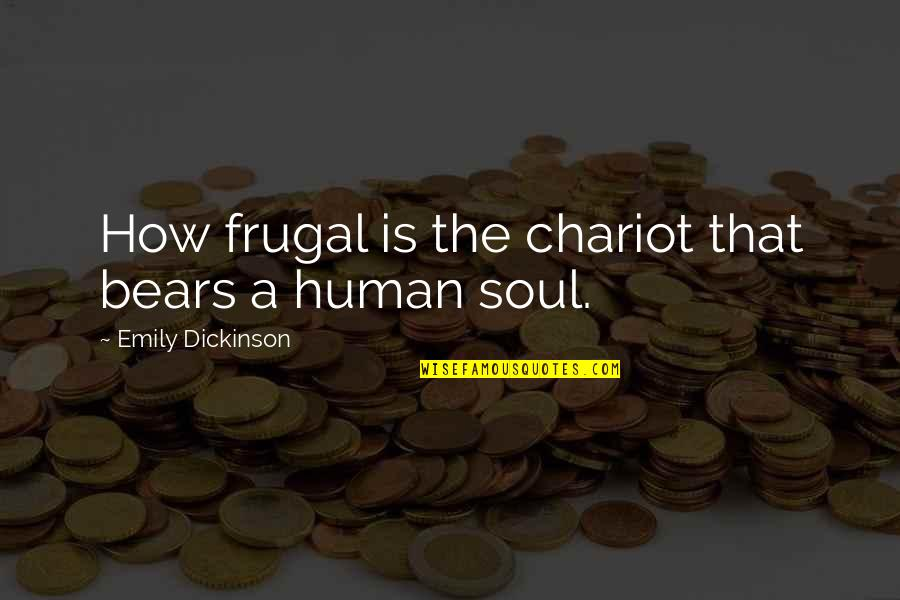 Love Bisaya 2014 Quotes By Emily Dickinson: How frugal is the chariot that bears a