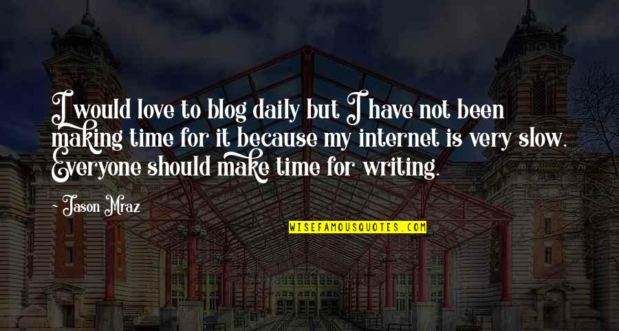 Love Blog Quotes By Jason Mraz: I would love to blog daily but I