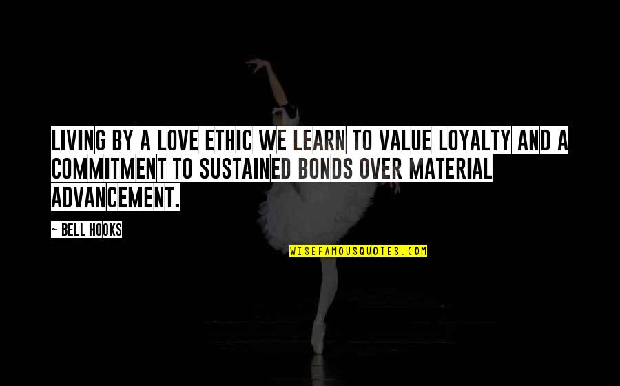 Love Bonds Quotes By Bell Hooks: Living by a love ethic we learn to