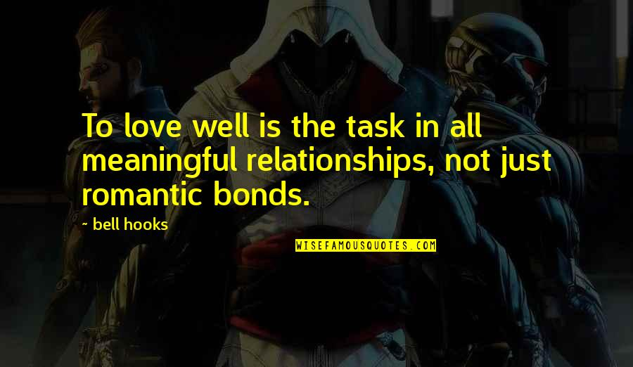Love Bonds Quotes By Bell Hooks: To love well is the task in all