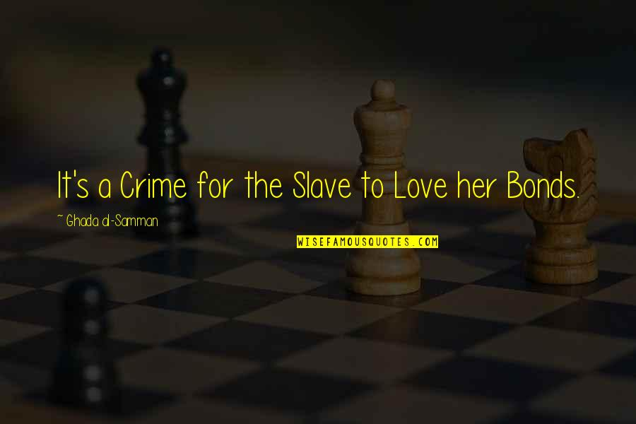 Love Bonds Quotes By Ghada Al-Samman: It's a Crime for the Slave to Love