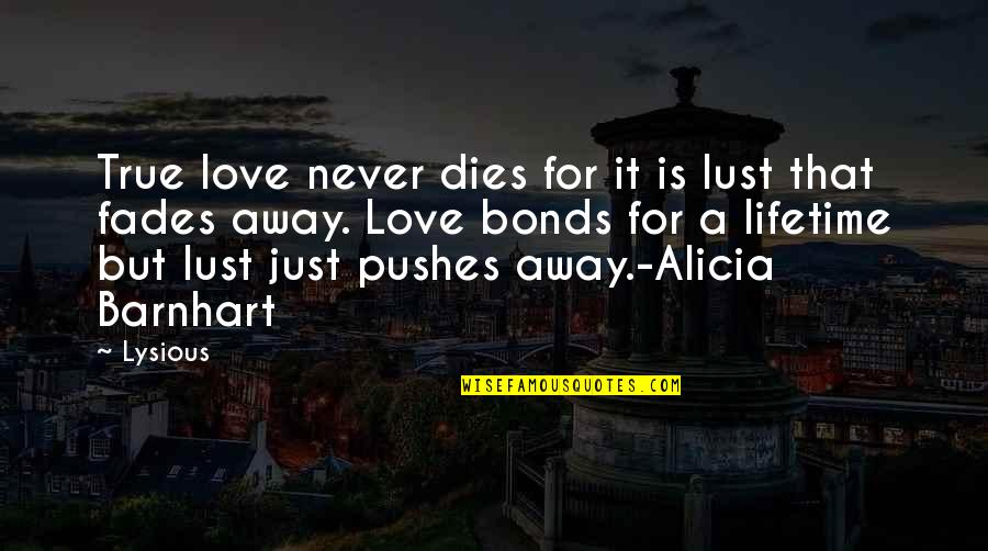 Love Bonds Quotes By Lysious: True love never dies for it is lust