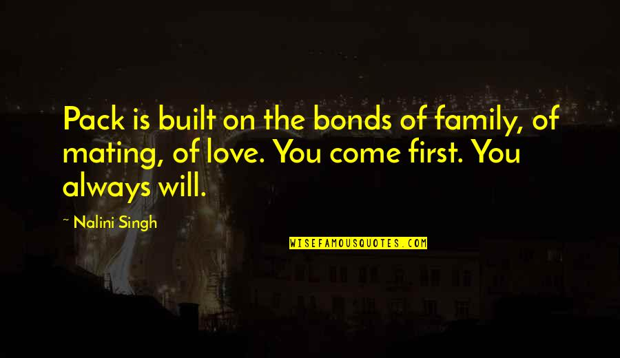 Love Bonds Quotes By Nalini Singh: Pack is built on the bonds of family,