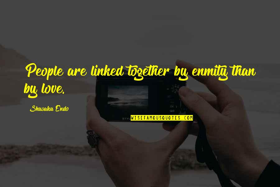 Love Bonds Quotes By Shusaku Endo: People are linked together by enmity than by