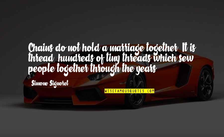 Love Bonds Quotes By Simone Signoret: Chains do not hold a marriage together. It