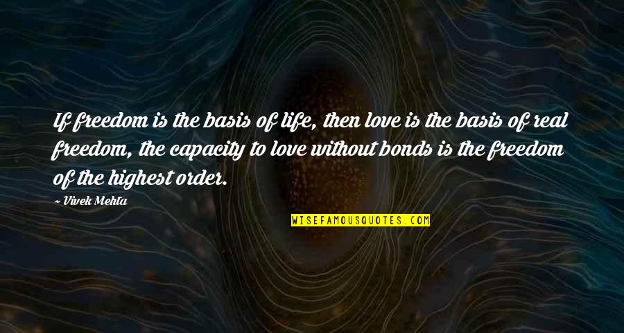Love Bonds Quotes By Vivek Mehta: If freedom is the basis of life, then