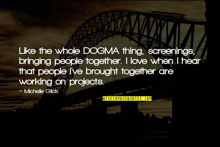 Love Brought Us Together Quotes By Michelle Glick: Like the whole DOGMA thing, screenings, bringing people