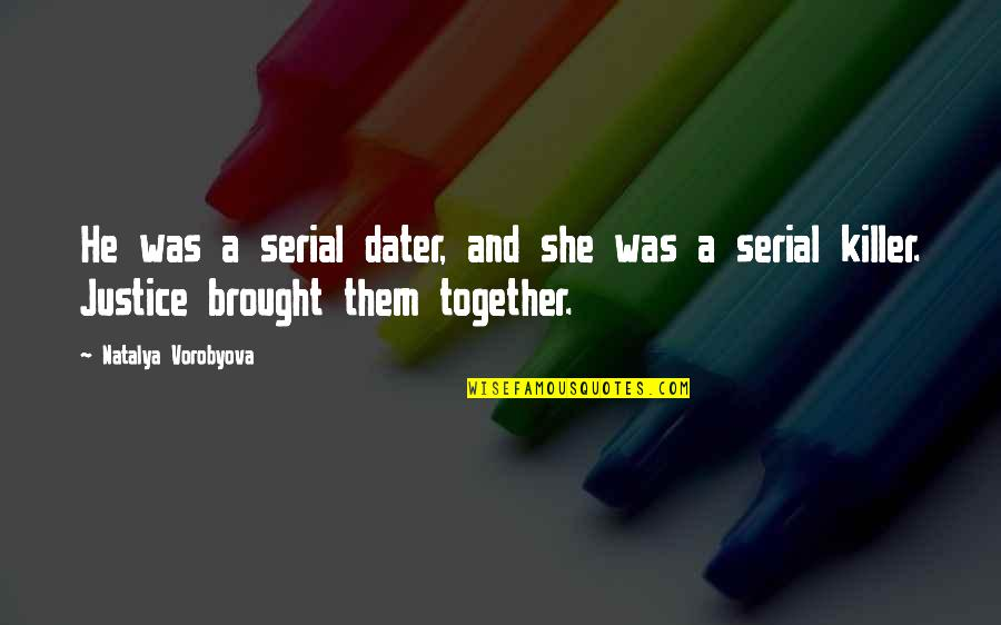 Love Brought Us Together Quotes By Natalya Vorobyova: He was a serial dater, and she was