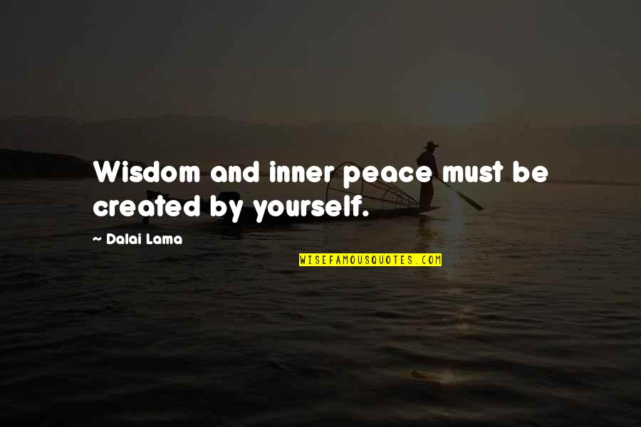 Love Busted Quotes By Dalai Lama: Wisdom and inner peace must be created by
