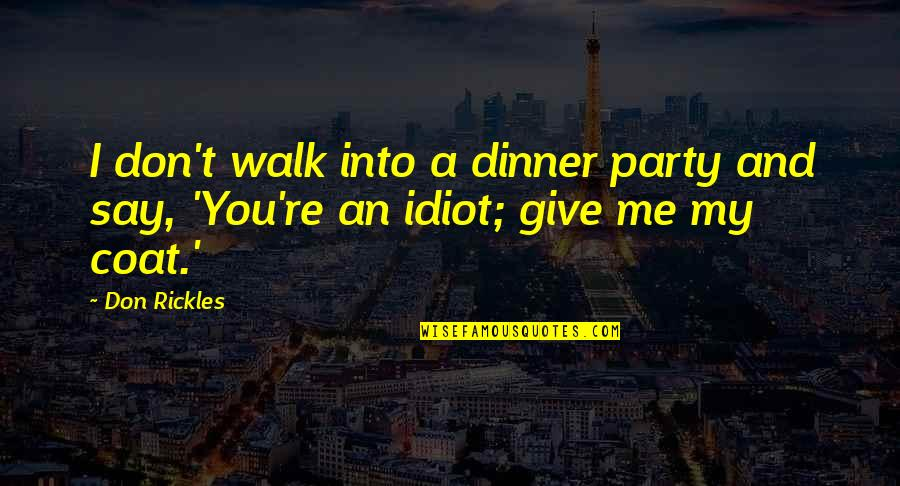 Love Busted Quotes By Don Rickles: I don't walk into a dinner party and