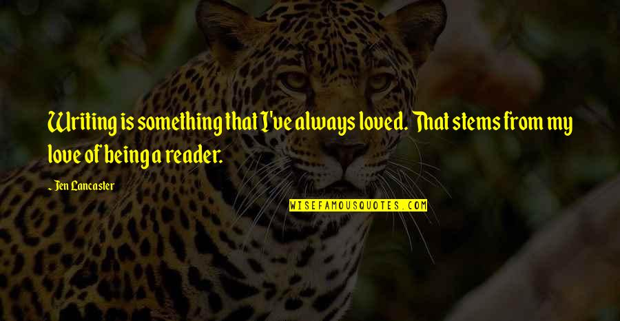 Love Busted Quotes By Jen Lancaster: Writing is something that I've always loved. That