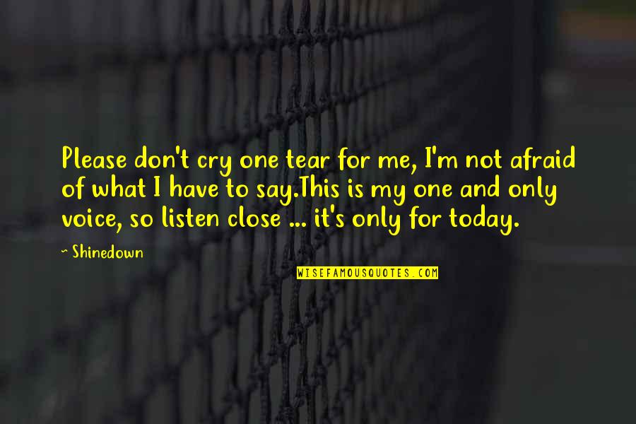 Love Busted Quotes By Shinedown: Please don't cry one tear for me, I'm
