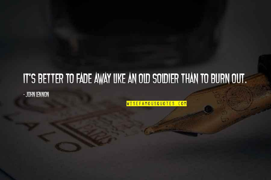 Love By John Lennon Quotes By John Lennon: It's better to fade away like an old