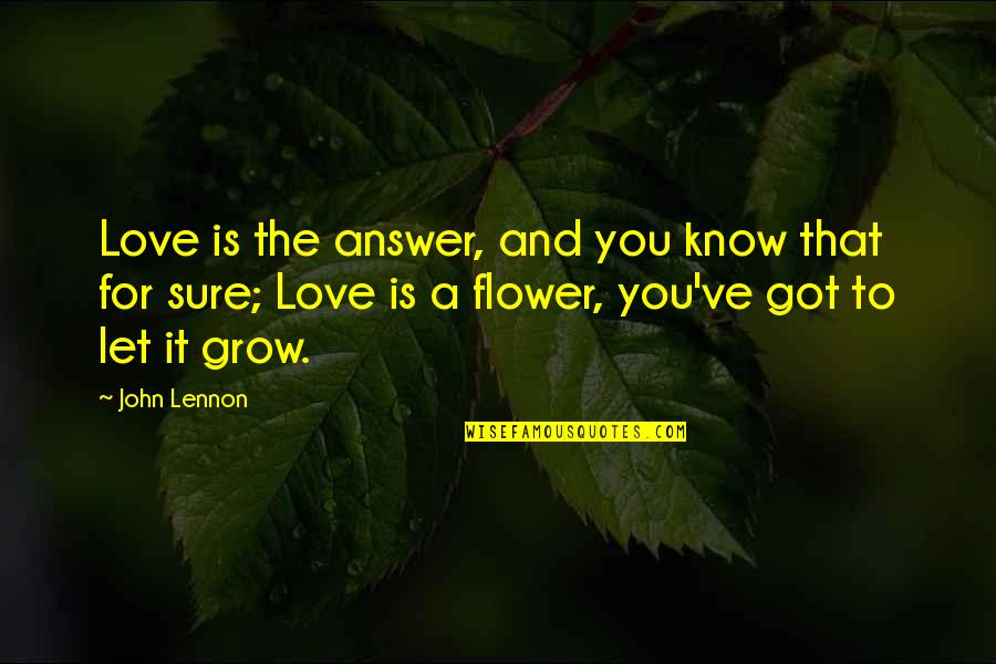 Love By John Lennon Quotes By John Lennon: Love is the answer, and you know that