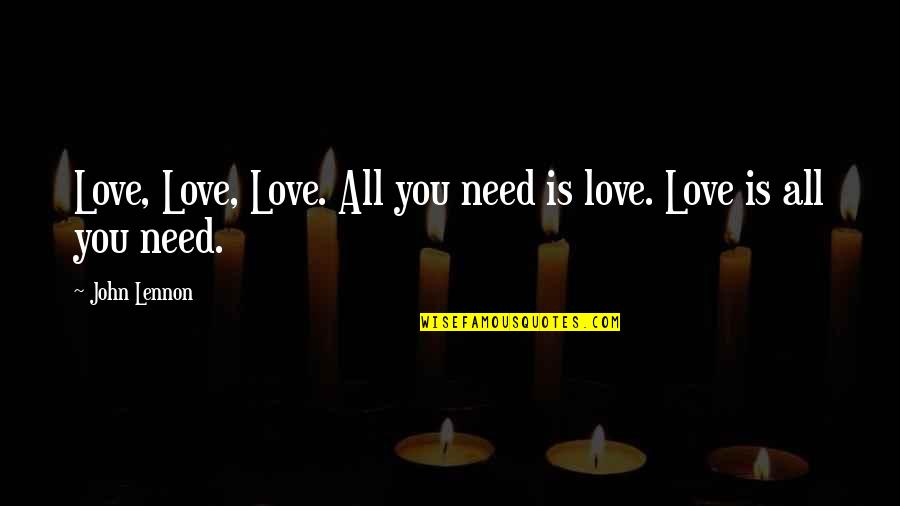 Love By John Lennon Quotes By John Lennon: Love, Love, Love. All you need is love.