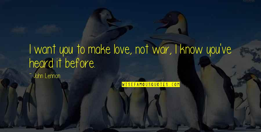 Love By John Lennon Quotes By John Lennon: I want you to make love, not war,
