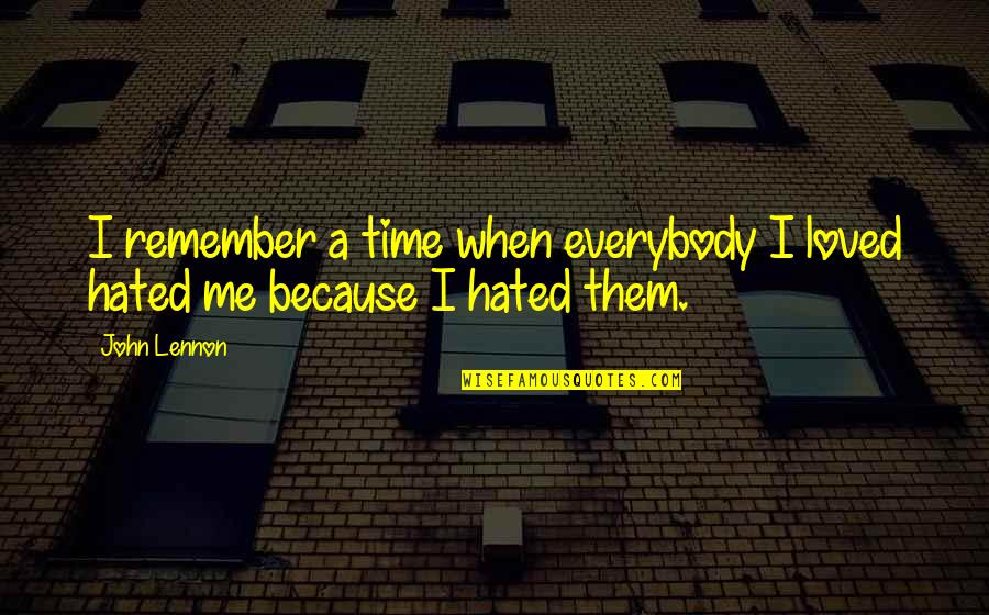 Love By John Lennon Quotes By John Lennon: I remember a time when everybody I loved