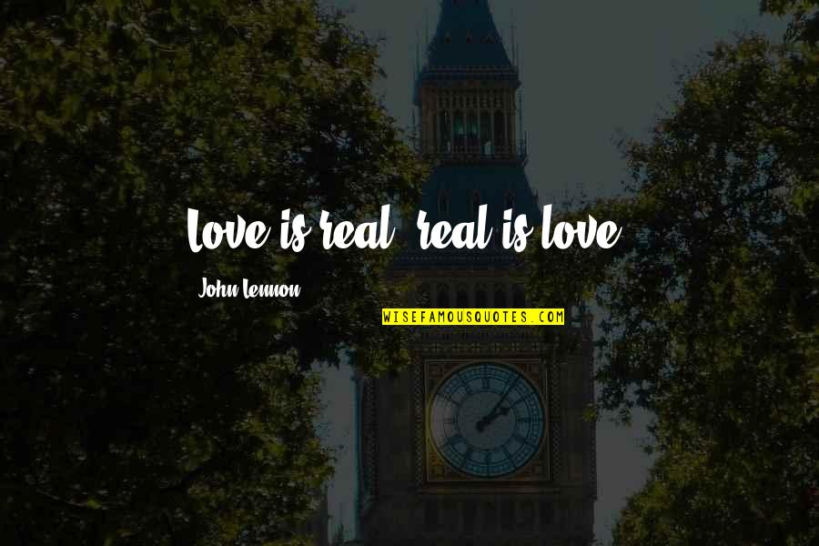 Love By John Lennon Quotes By John Lennon: Love is real, real is love.