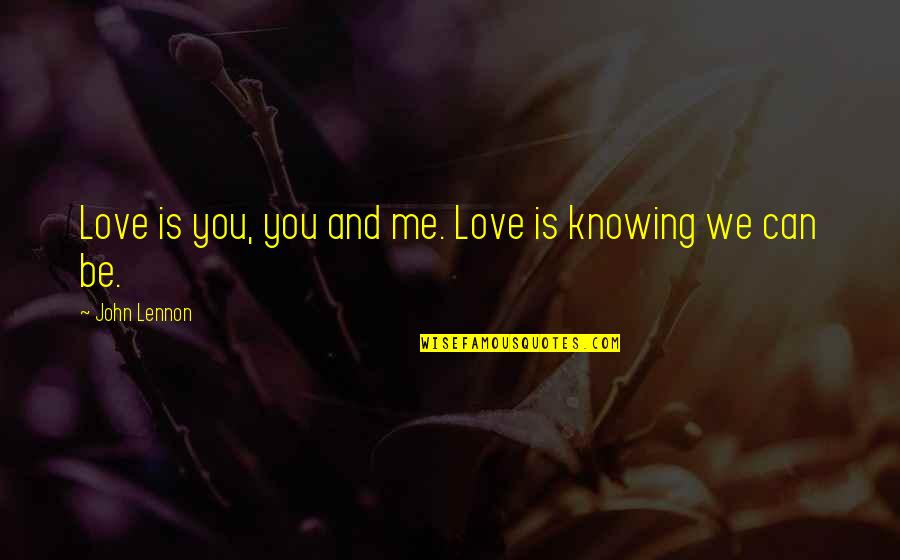 Love By John Lennon Quotes By John Lennon: Love is you, you and me. Love is