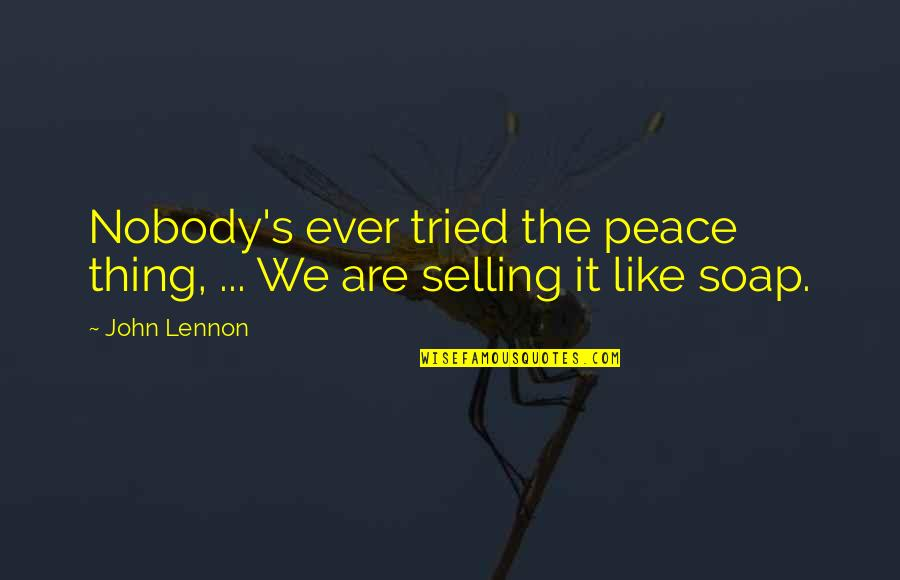 Love By John Lennon Quotes By John Lennon: Nobody's ever tried the peace thing, ... We