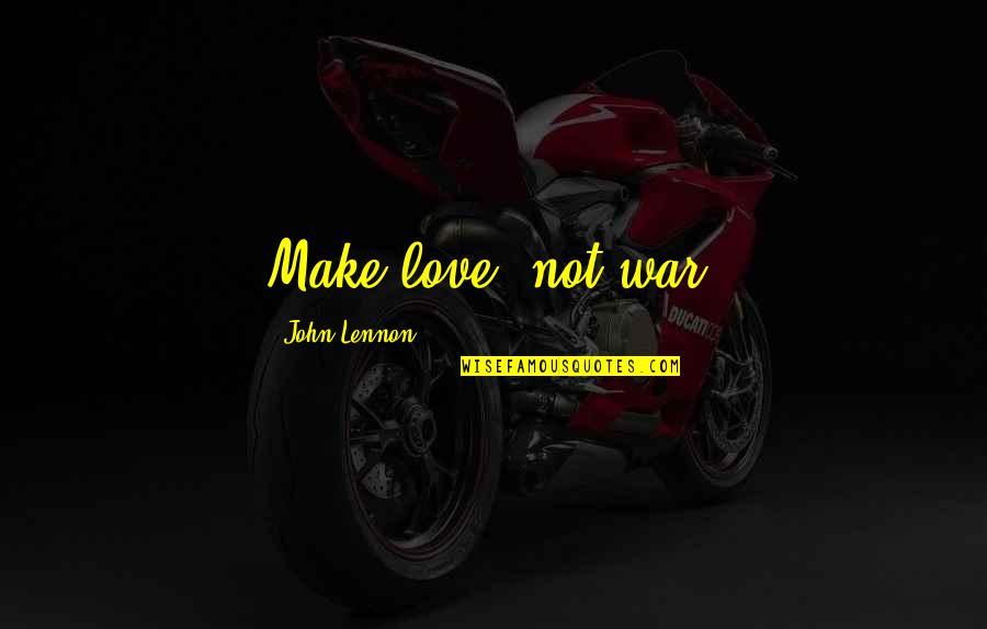 Love By John Lennon Quotes By John Lennon: Make love, not war.