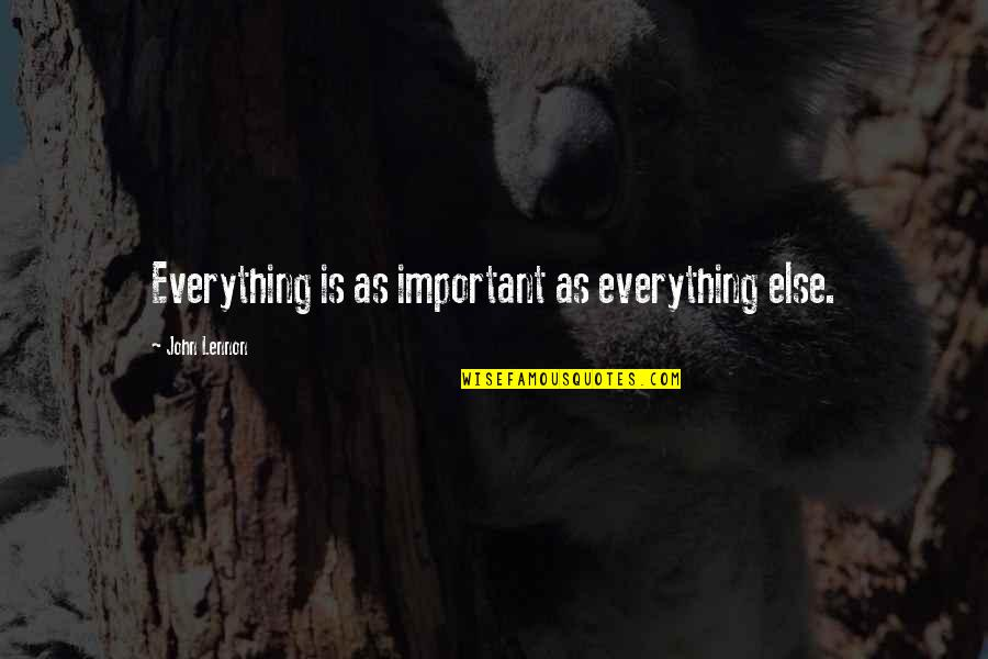 Love By John Lennon Quotes By John Lennon: Everything is as important as everything else.