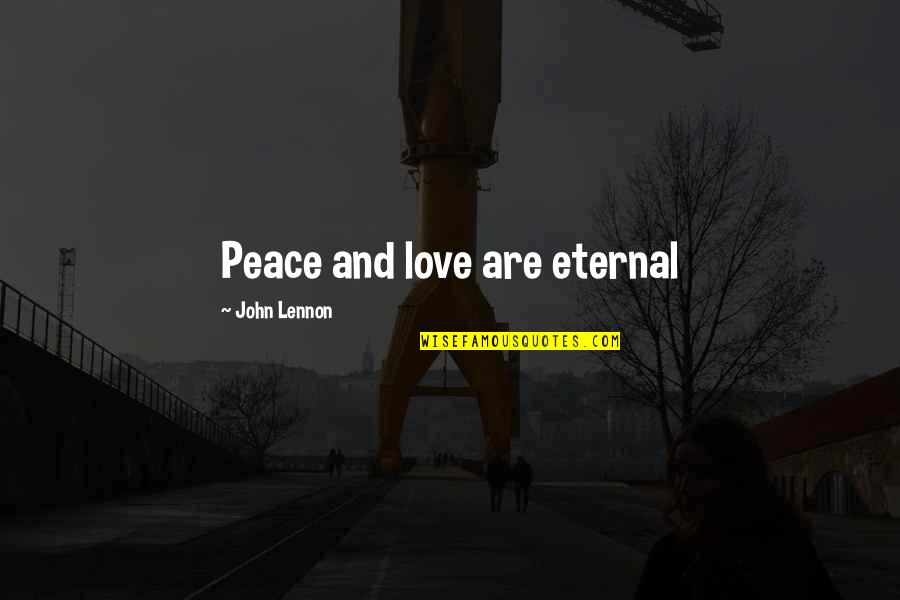 Love By John Lennon Quotes By John Lennon: Peace and love are eternal