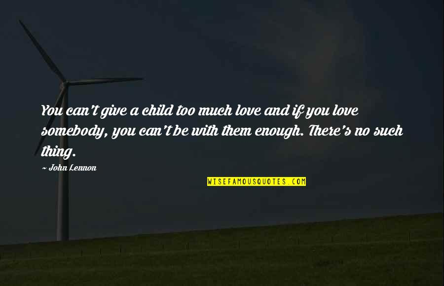 Love By John Lennon Quotes By John Lennon: You can't give a child too much love