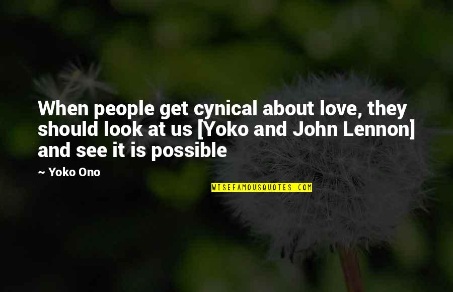Love By John Lennon Quotes By Yoko Ono: When people get cynical about love, they should