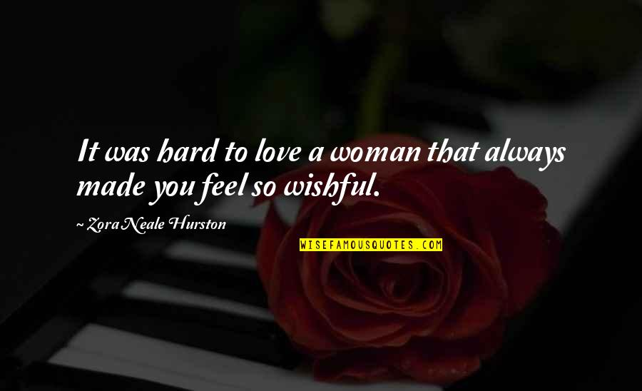 Love By Zora Neale Hurston Quotes By Zora Neale Hurston: It was hard to love a woman that
