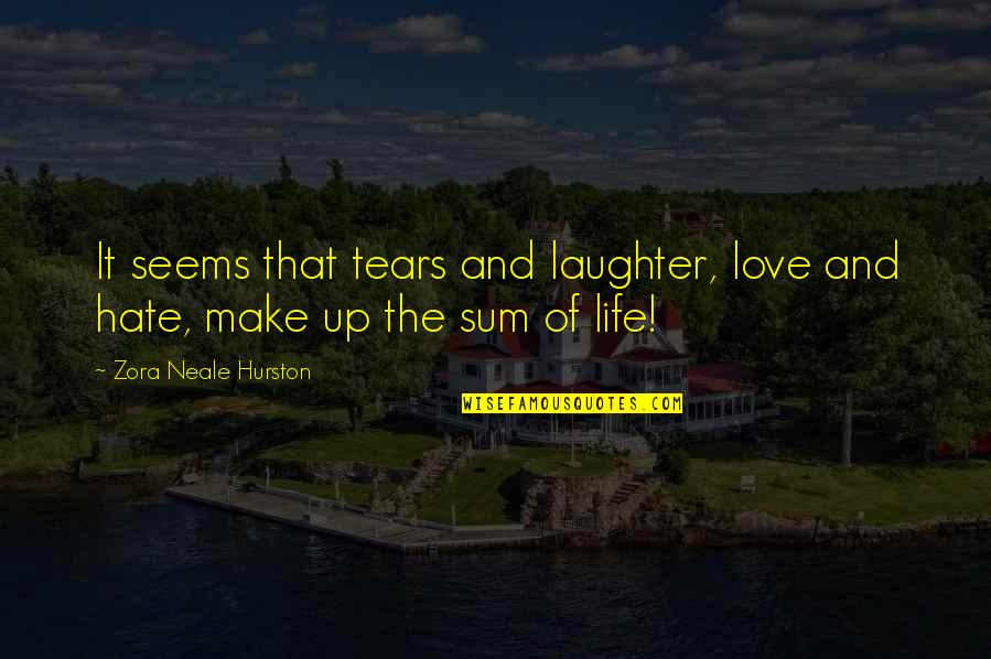 Love By Zora Neale Hurston Quotes By Zora Neale Hurston: It seems that tears and laughter, love and