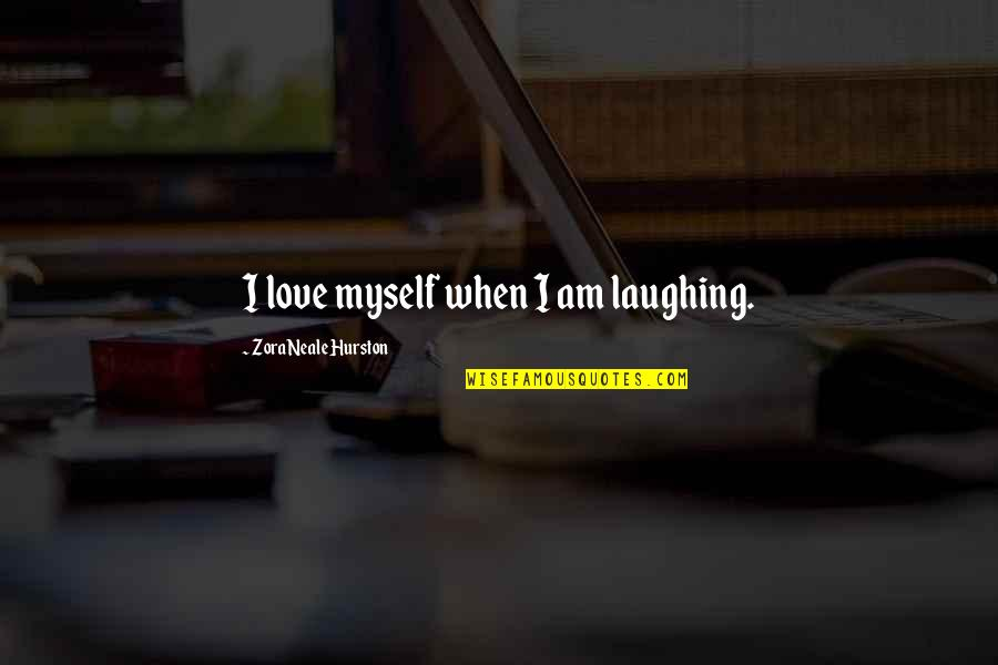 Love By Zora Neale Hurston Quotes By Zora Neale Hurston: I love myself when I am laughing.