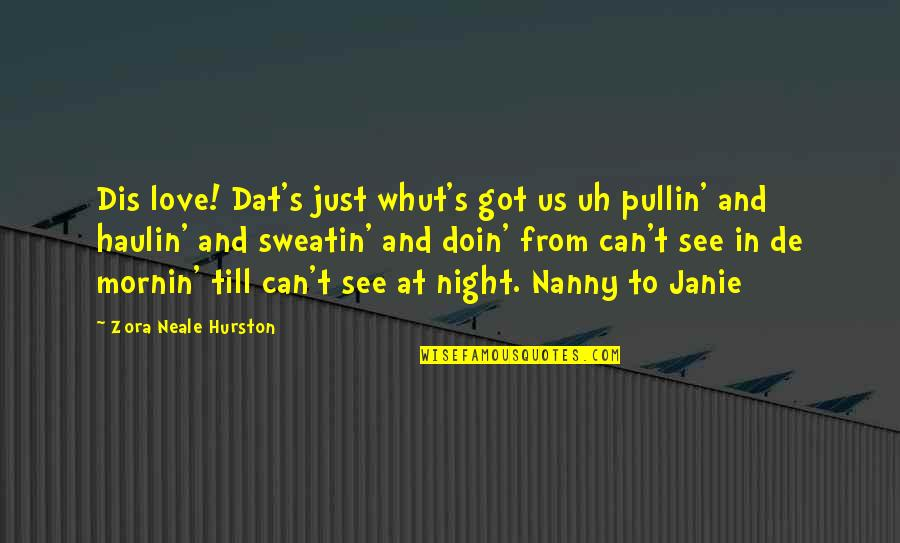 Love By Zora Neale Hurston Quotes By Zora Neale Hurston: Dis love! Dat's just whut's got us uh