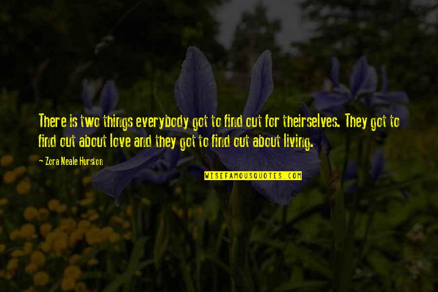 Love By Zora Neale Hurston Quotes By Zora Neale Hurston: There is two things everybody got to find
